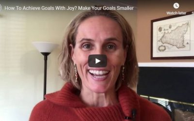 How To Achieve Goals With Joy? Make Your Goals Smaller