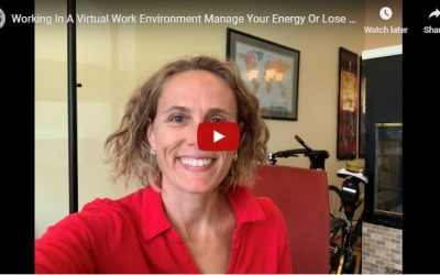 Working In A Virtual Work Environment, Manage Your Energy Or Lose Opportunity