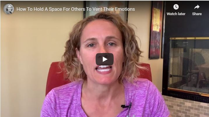 How To Hold A Space For Others To Vent Their Emotions