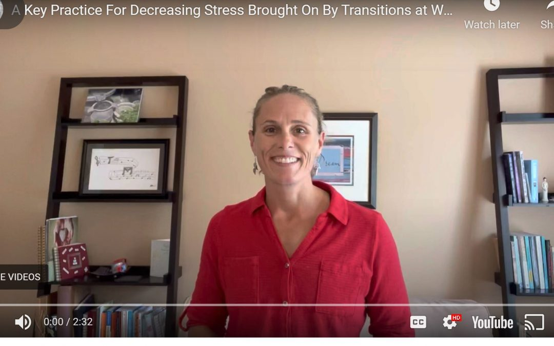 A Key Practice For Decreasing Stress Brought On By Transitions at Work