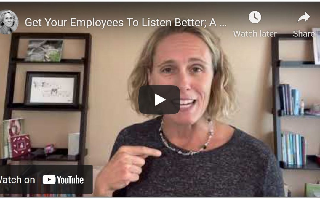 Get Your Employees To Listen Better; A Powerful Strategy