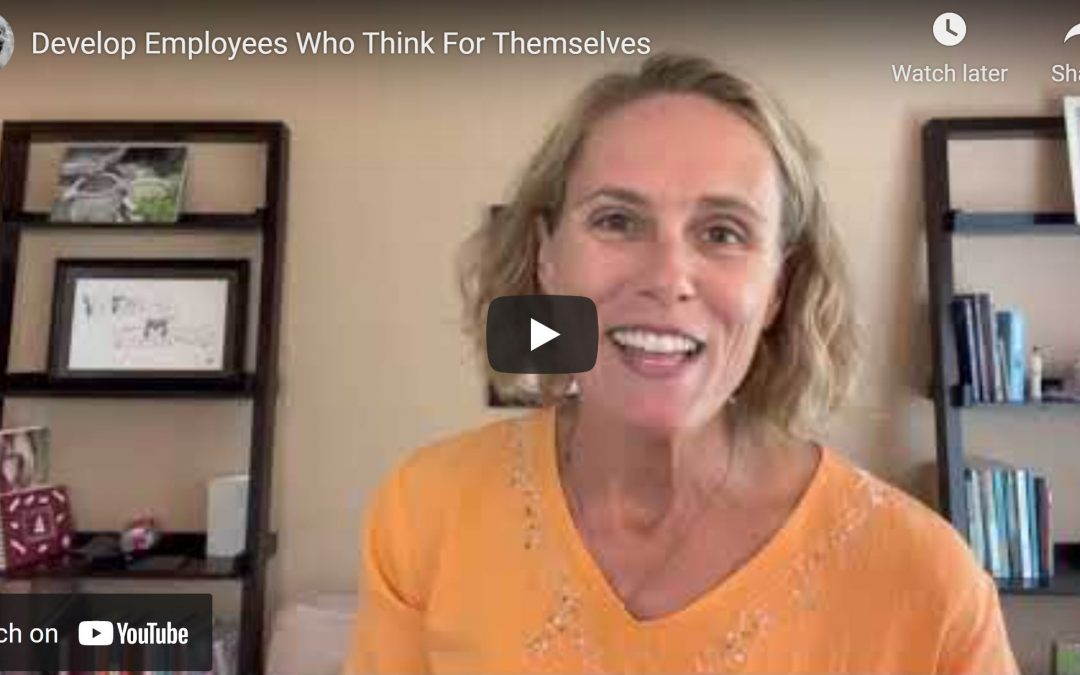 Develop Employees Who Think for Themselves